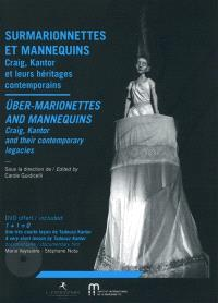 Surmarionnettes et mannequins : Craig, Kantor et leurs héritages contemporains = Über-marionettes and mannequins : Craig, Kantor and their contemporary legacies