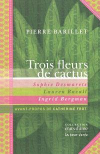 Trois fleurs de cactus : Sophie Desmarets, Lauren Bacall, Ingrid Bergman