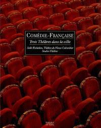 Comédie-Française, trois théâtres dans la ville : salle Richelieu, théâtre du Vieux-Colombier, Studio-Théâtre