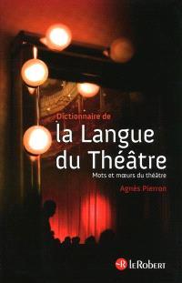 Dictionnaire de la langue du théâtre : mots et moeurs du théâtre