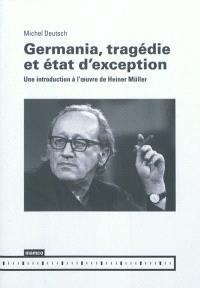 Germania, tragédie et état d'exception : une introduction à l'oeuvre de Heiner Müller
