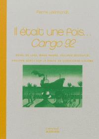 Il était une fois... Cargo 92 : Royal de Luxe, Mano Negra, Philippe Decouflé, Philippe Genty sur la route de Christophe Colomb