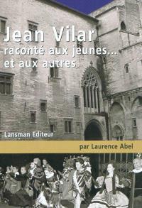 Jean Vilar raconté aux jeunes... et aux autres : petite biographie à l'usage de ceux qui ne savent rien de Jean Vilar