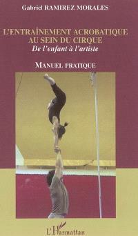 L'entraînement acrobatique au sein du cirque : de l'enfant à l'artiste : manuel pratique
