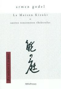 La maison Kizuki : et autres rencontres théâtrales : chronique, nouvelle et récits