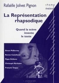 La représentation rhapsodique : quand la scène invente le texte : Simon McBurney, Romeo Castellucci, Pippo Delbono, Christoph Marthaler, François Tanguy