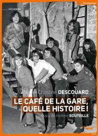 Le Café de la Gare, quelle histoire ! : Romain Bouteille, Coluche, Sotha, Miou-Miou, Patrick Dewaere, Rufus, Patrice Minet, Philippe Manesse...