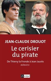 Le cerisier du pirate : de Thierry la Fronde à Jean Jaurès : mémoires