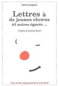 Lettres à de jeunes clowns et autres égarés...