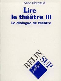 Lire le théâtre. Volume 3, Le dialogue de théâtre