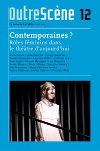 OutreScène. n° 12, Contemporaines ? : rôles féminins dans le théâtre d'aujourd'hui