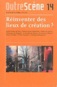 OutreScène. n° 14, Réinventer des lieux de création ?