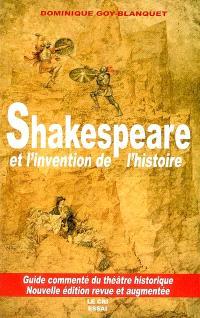 Shakespeare et l'invention de l'histoire : guide commenté du théâtre historique