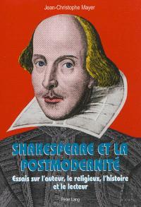 Shakespeare et la postmodernité : essais sur l'auteur, le religieux, l'histoire et le lecteur