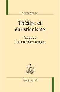 Théâtre et christianisme : études sur l'ancien théâtre français