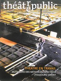 Théâtre-public. n° 217, Théâtre en travail : mutations des métiers du spectacle (toujours) vivant