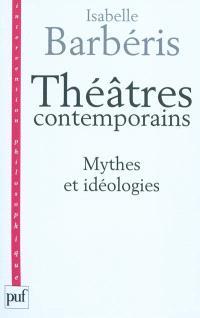 Théâtres contemporains : mythes et idéologies