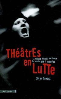 Théâtres en lutte : le théâtre militant en France des années 1960 à aujourd'hui