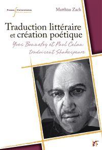 Traduction littéraire et création poétique : Yves Bonnefoy et Paul Celan traducteurs de Shakespeare