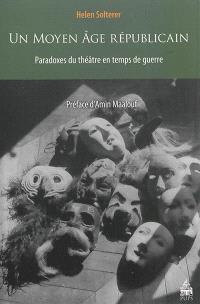 Un Moyen Age républicain : paradoxes du théâtre en temps de guerre