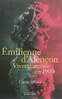 Emilienne d'Alençon : vivre d'amour en 1900