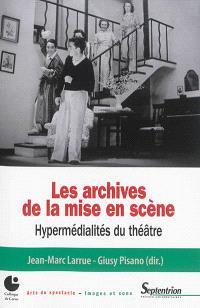 Les archives de la mise en scène : hypermédialités du théâtre