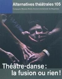 Alternatives théâtrales. n° 105, Théâtre-danse : la fusion ou rien !