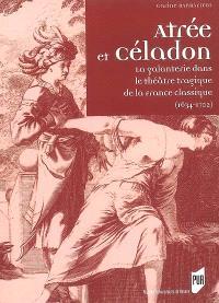 Atrée et Céladon : la galanterie dans le théâtre tragique de la France classique (1634-1702)