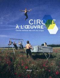 Cirque à l'oeuvre : Centre national des arts du cirque