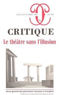 Critique. n° 699-700, Le théâtre sans l'illusion