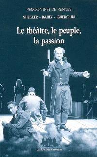 Le théâtre, le peuple, la passion : rencontres de Rennes