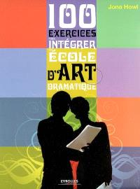 100 exercices pour intégrer une école d'art dramatique