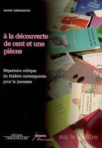 A la découverte de cent et une pièces : répertoire critique du théâtre contemporain pour la jeunesse