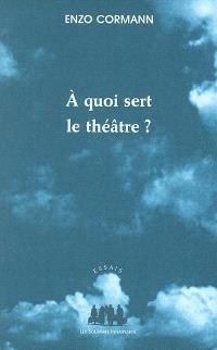 A quoi sert le théâtre ? : articles et conférences, 1987-2003