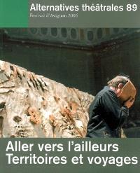 Alternatives théâtrales. n° 89, Aller vers l'ailleurs, territoires et voyages : festival d'Avignon 2006