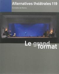 Alternatives théâtrales. n° 119, Le grand format