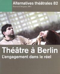 Alternatives théâtrales. n° 82, Théâtre à Berlin : l'engagement dans le réel
