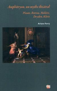Amphitryon, un mythe théâtral : Plaute, Rotrou, Molière, Dryden, Kleist : essai
