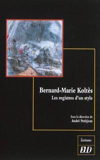 Bernard-Marie Koltès : les registres d'un style