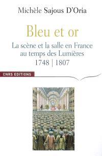 Bleu et or : la scène et la salle en France au temps des Lumières, 1748-1807