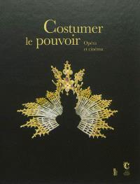Costumer le pouvoir : opéra et cinéma