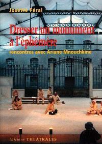 Dresser un monument à l'éphémère : rencontres avec Ariane Mnouchkine