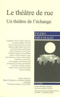Etudes théâtrales. n° 41-42, Le théâtre de rue, un théâtre de l'échange