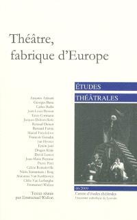 Etudes théâtrales. n° 46, Théâtre, fabrique d'Europe