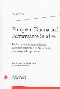 European drama and performance studies. n° 3, Le document iconographique dans son contexte : le hors-champ des images du spectacle