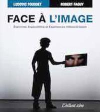 Face à l'image  : exercices, explorations et expériences vidéoscéniques