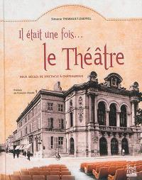 Il était une fois... le théâtre : deux siècles de spectacle à Châteauroux