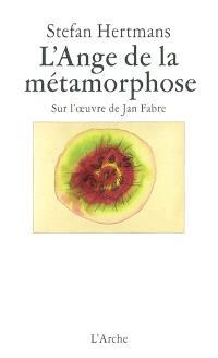 L'ange de la métamorphose : sur l'oeuvre de Jan Fabre