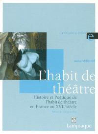 L'habit de théâtre : histoire et poétique de l'habit de théâtre en France au XVIIe siècle (1606-1680)