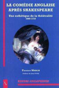 La comédie anglaise après Shakespeare : une esthétique de la théâtralité, 1660-1710